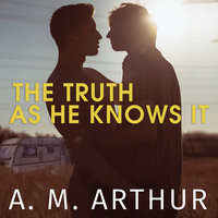 The Truth As He Knows It - A.M. Arthur