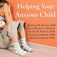 Helping Your Anxious Child: A Step-by-Step Guide for Parents - Susan H. Spence, Ann Wignall, Heidi Lyneham, Vanessa Cobham, Ronald M. Rapee