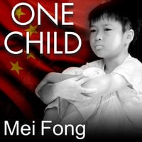 One Child: The Story of China's Most Radical Experiment - Mei Fong