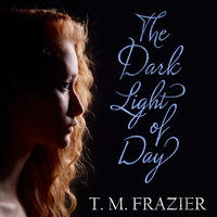 The Dark Light of Day - T.M. Frazier