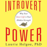 Introvert Power: Why Your Inner Life Is Your Hidden Strength - Laurie Helgoe