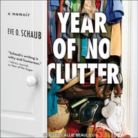 Year of No Clutter: A Memoir - Eve O. Schaub