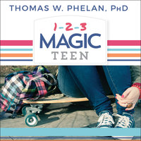 1-2-3 Magic Teen: Communicate, Connect, and Guide Your Teen to Adulthood - Thomas W. Phelan