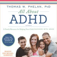 All About ADHD: A Family Resource for Helping Your Child Succeed with ADHD - Thomas W. Phelan