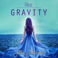 Like Gravity - Julie Johnson
