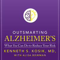 Outsmarting Alzheimer's: What You Can Do To Reduce Your Risk - Kenneth S. Kosik