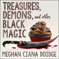 Treasures, Demons, and Other Black Magic - Meghan Ciana Doidge