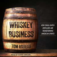 Whiskey Business: How Small-Batch Distillers Are Transforming American Spirits - Tom Acitelli