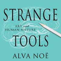 Strange Tools - Alva Noë