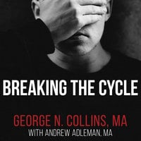 Breaking the Cycle: Free Yourself from Sex Addiction, Porn Obsession, and Shame - Andrew Adleman, George N. Collins
