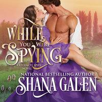 While You Were Spying - Shana Galen