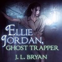 Ellie Jordan, Ghost Trapper - J.L. Bryan