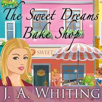 The Sweet Dreams Bake Shop - J.A. Whiting