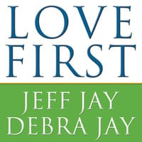 Love First: A Family's Guide to Intervention - Jeff Jay, Debra Jay