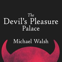 The Devil's Pleasure Palace: The Cult of Critical Theory and the Subversion of the West - Michael Walsh