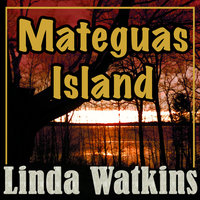Mateguas Island: A Novel of Terror and Suspense - Linda Watkins