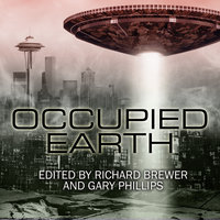 Occupied Earth: Stories of Aliens, Resistance and Survival at all Costs - Richard Brewer, Gary Phillips