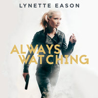 Always Watching - Lynette Eason