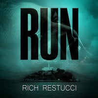 Run: A Post Apocalyptic Thriller - Rich Restucci