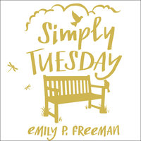 Simply Tuesday: Small-Moment Living in a Fast-Moving World - Emily P. Freeman