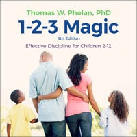 1-2-3 Magic: Effective Discipline for Children 2-12 (6th edition) - Thomas W. Phelan