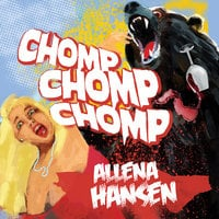 Chomp, Chomp, Chomp: How I Survived a Bear Attack and Other Cautionary Tales - Allena Hansen