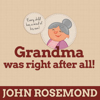 Grandma Was Right after All!: Practical Parenting Wisdom from the Good Old Days - John Rosemond