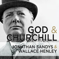God and Churchill - Wallace Henley, Jonathan Sandys