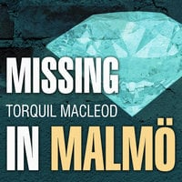 Missing in Malmö - Torquil MacLeod