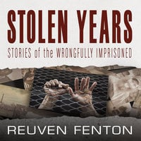 Stolen Years: Stories of the Wrongfully Imprisoned - Reuven Fenton