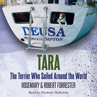 Tara - The Terrier Who Sailed Around the World - Rosemary Forrester, Robert Forrester
