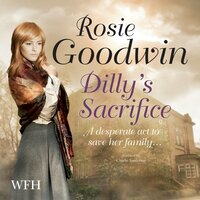 Dilly's Sacrifice - Rosie Goodwin