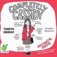 Completely Cassidy: Accidental Genius - Tamsyn Murray
