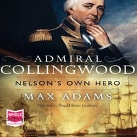 Admiral Collingwood: Nelson's Own Hero - Max Adams