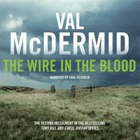 The Wire in the Blood: Tony Hill and Carol Jordan Series, Book 2 - Val McDermid