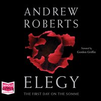 Elegy: The First Day on the Somme - Andrew Roberts