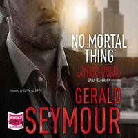 No Mortal Thing - Gerald Seymour