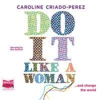 Do It Like a Woman - Caroline Criado-Perez