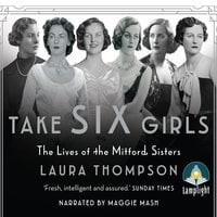 Take Six Girls: The Lives of the Mitford Sisters - Laura Thompson