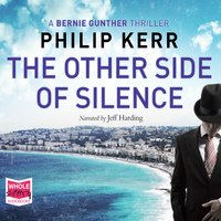 The Other Side of Silence: Bernie Gunther, Book 11 - Philip Kerr
