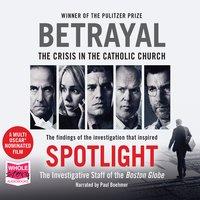 Betrayal - The Investigative Staff of the Boston Globe