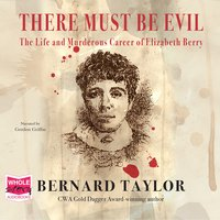 There Must Be Evil: The Life and Murderous Career of Elizabeth Berry - Bernard Taylor