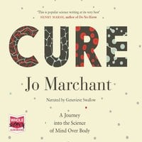 Cure: A Journey into the Science of Mind Over Body - Jo Marchant
