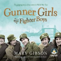 Gunner Girls and Fighter Boys - Mary Gibson