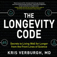 The Longevity Code - Secrets to Living Well for Longer from the Front Lines of Science - Kris Verburgh (MD)