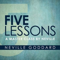 Five Lessons - A Master Class by Neville - Neville Goddard
