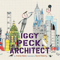 Iggy Peck, Architect - Andrea Beaty