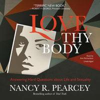 Love Thy Body - Nancy R. Pearcey