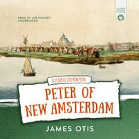 Peter of New Amsterdam - James Otis
