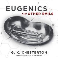 Eugenics and Other Evils - G.K. Chesterton, G.k. Chesterton Chesterton